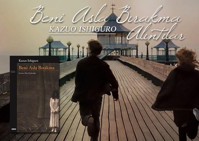Kazuo Ishiguro – Beni Asla Bırakma | Kitaptan Alıntılar